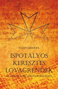 Falus Orsolya - Falus Orsolya: Ispotályos keresztes lovagrendek az Árpád-kori Magyarországon