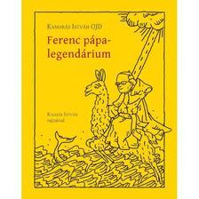 Kamarás István OJD - Ferenc pápa-legendárium
