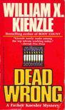 KIENZLE, WILLIAM X. - Dead Wrong [antikvár]