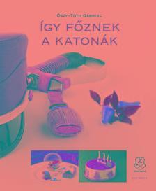 Őszy-Tóth Gábriel - Így főznek a katonák