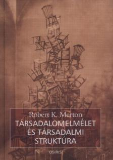 MERTON, ROBERT K. - Társadalomelmélet és társadalmi struktúra