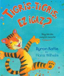 KATIE, BYRON - WILHELM, HANS - Tigris-Tigris, ez igaz?