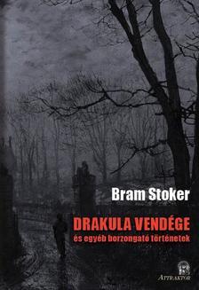 Bram STOKER - DRAKULA VENDÉGE és egyéb borzongató történetek