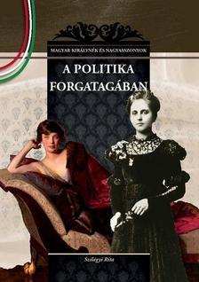 Szilágyi Rita - A POLITIKA FORGATAGÁBAN