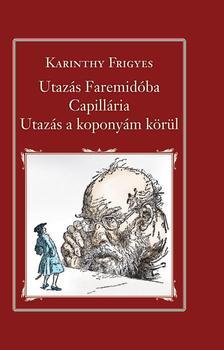 Karinthy Frigyes - UTAZÁS FAREMIDÓBA, CAPILLARIA, UTAZÁS A KOPONYÁM KÖRÜL - Nemzeti Könyvtár 8.