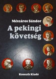 Mészáros Sándor - A pekingi követség [eKönyv: epub, mobi]