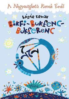 Lázár Ervin - Bikfi-Bukfenc-Bukferenc - A Négyszögletű Kerek Erdő
