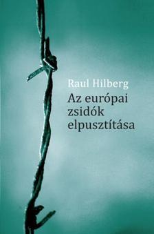 HILBERG, RAUL - Az európai zsidók elpusztítása