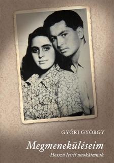 Győri György - Megmeneküléseim - Hosszú levél unokáimnak