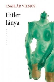 Csaplár Vilmos - Hitler lánya [eKönyv: epub, mobi]