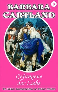 Barbara Cartland - Gefangene Der Liebe [eKönyv: epub, mobi]