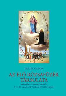 Barna Gábor - Az Élő Rózsafüzér társulata