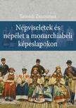 Tasnádi Zsuzsanna - Népviseletek és népélet a monarchiabeli képeslapokon