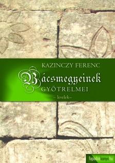 Kazinczy Ferenc - Bácsmegyeynek öszve-szedett levelei, Bácsmegyeinek gyötrelmei [eKönyv: epub, mobi]