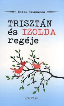 Borka Zsuzsanna - Trisztán és Izolda regéje