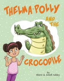 Addey Ibiere and Jonell - Thelma-Polly and the Crocodile [eKönyv: epub, mobi]