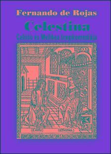 DE ROJAS, FERNANDO - Celestina - Calisto és Melibea tragikomédiája