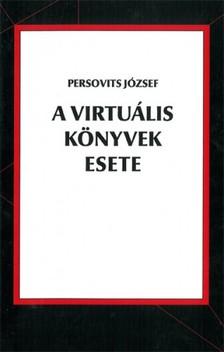 Persovits József - A virtuális könyvek esete [eKönyv: epub, mobi]