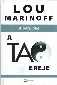 MARINOFF, LOU - A Tao ereje - A derű útja