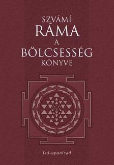 Szvámí Ráma - A BÖLCSESSÉG KÖNYVE - ÍSÁ UPANISAD