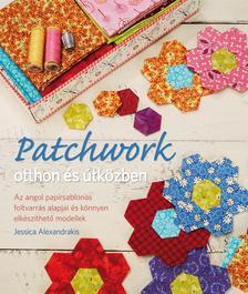 Jessica Alexandrakis - Patchwork otthon és útközbenAz angol papírsablonos foltvarrás alapjai és könnyen elkészíthető modellek