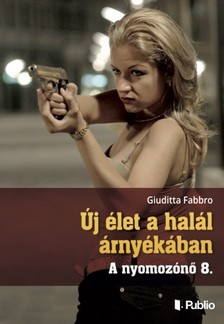Giuditta Fabbro - Új élet a halál árnyékában - A nyomozónő 8. [eKönyv: epub, mobi]