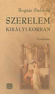 Bognár Stefánia - Szerelem királyi korban