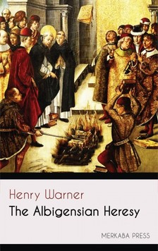 Warner Henry - The Albigensian Heresy [eKönyv: epub, mobi]