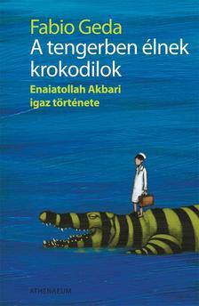 Geda, Fabio - A tengerben élnek krokodilok - Enaiatollah Akbari igaz története