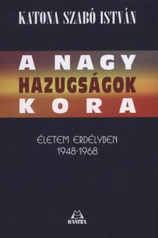 Katona Szabó István - A nagy hazugságok kora