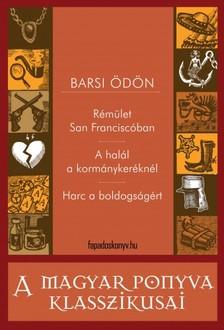 BARSI ÖDÖN - Rémület San Franciscóban - Ahalál a kormánykeréknél - Harc a boldogságért [eKönyv: epub, mobi]