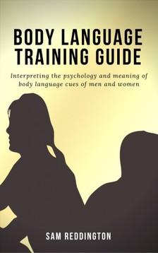 Reddington Sam - Body Language Training Guide [eKönyv: epub, mobi]