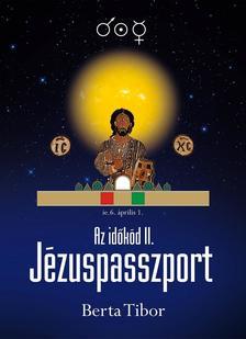 Berta Tibor - Az időkód II. - Jézuspasszport