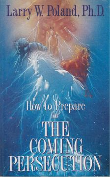 Larry W. Poland - How to Prepare for the Coming Persecution [antikvár]