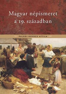 Paládi-Kovács Attila - Magyar népismeret a 19. században