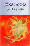 Jókai Anna - JÁKOB LAJTORJÁJA