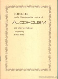 Bury, Elvia - Guidelines to the Homoeopathic control of Alcoholism and other addictions [antikvár]