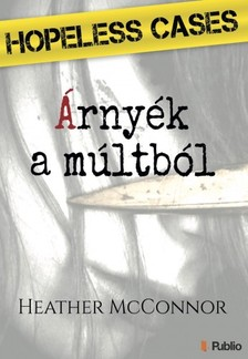 McConnor Heather - HOPELESS CASES II. - Árnyék a múltból [eKönyv: epub, mobi]