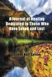 Hall-Sylvan Carlene - A Journal of Healing Dedicated to Those Who Have Loved and Lost [eKönyv: epub,  mobi]