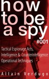 Verdugo Allain - How To Be A Spy [eKönyv: epub,  mobi]