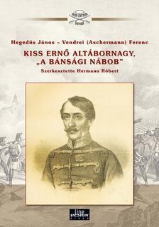 """Kiss Ernő altábornagy, """" a bánsági nábob"""" - Aradi vértanúk"""