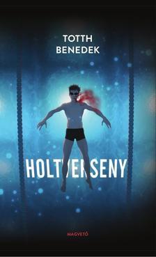 Totth Benedek - Holtverseny
