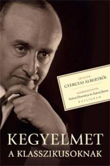 szerk. Szávai Dorottya és Szávai János - Kegyelmet a klasszikusoknak - Írások Gyergyai Albertről
