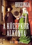 Johan Huizinga - A Középkor alkonya [eKönyv: epub, mobi]<!--span style='font-size:10px;'>(G)</span-->