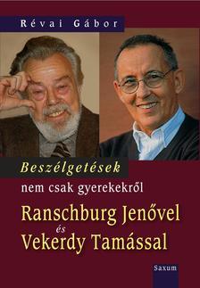 RÉVAI GÁBOR - Beszélgetések nem csak gyerekekről Ranschburg Jenővel és Vekerdy Tamással