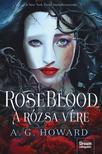 A.G. Howard - RoseBlood - A Rózsa Vére<!--span style='font-size:10px;'>(G)</span-->