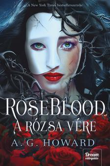 A.G. Howard - RoseBlood - A Rózsa Vére