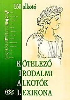 Szerk.:Oroszlán Éva - Kötelező irodalmi alkotók lexikona