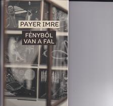 Payer Imre - Fényből van a fal