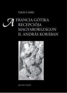 - A francia gótika recepciója Magyarországon II. András korában